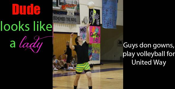 Dude looks like a lady: Guys don gowns, play volleyball for United Way