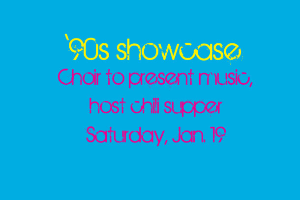 Choir to host chili supper and '90s Showcase Saturday