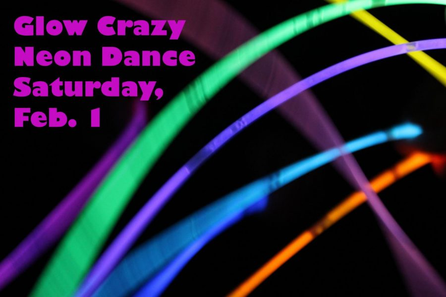 The Glow Crazy Neon Dance is scheduled for Saturday, Feb. 1.