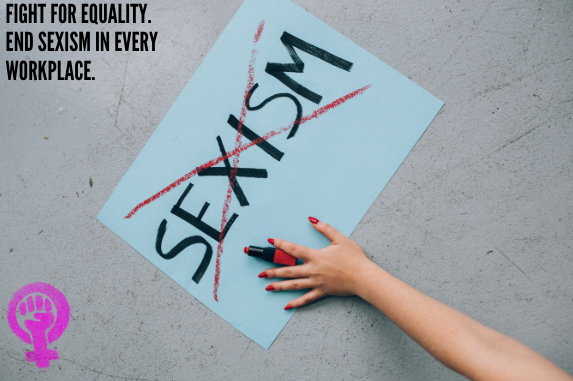 Sexism is defined as being prejudice or discriminatory according to sex and is typically used against women. By raising awareness, men and women could finally achieve the goal of unity and equality, not only in their workplaces, but also in their community and households.